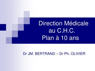 Direction Médicale            au C.H.C.       Plan à 10 ans