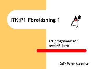 ITK:P1 Föreläsning 1