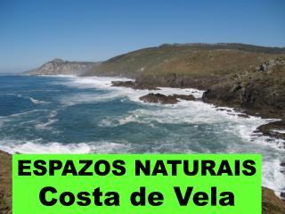 ESPAZOS NATURAIS Costa de Vela