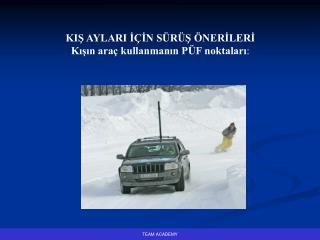 KIŞ AYLARI İÇİN SÜRÜŞ ÖNERİLERİ Kışın araç kullanmanın PÜF noktaları :