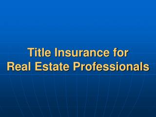 Title Insurance for  Real Estate Professionals