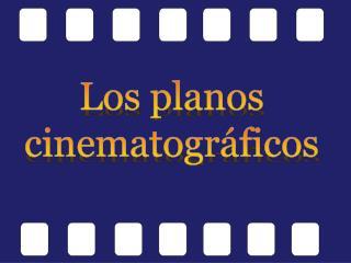 Los planos cinematográficos
