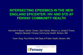 INTERSECTING EPIDEMICS IN THE NEW ENGLAND EPICENTER: HIV AND STD AT FENWAY COMMUNITY HEALTH