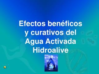 Efectos benéficos y  curativos  del Agua  Activada Hidroalive