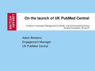 Adam Bostanci Engagement Manager UK PubMed Central