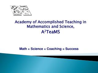 Academy of Accomplished Teaching in Mathematics and Science,  A 2 TeaMS