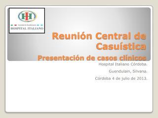 Reuni�n Central de Casu�stica Presentaci�n de casos cl�nicos