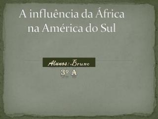 A influência da África na América do Sul