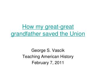How my great-great grandfather saved the Union