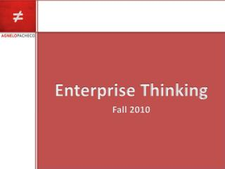Enterprise Thinking Fall 2010