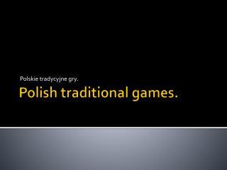 Polish traditional games .