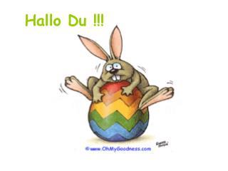 Hallo Du !!!