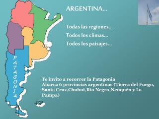 ARGENTINA... Todas las regiones... Todos los climas... Todos los paisajes...