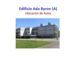 Edificio Ada Byron (A) Ubicación de Aulas