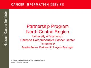 Partnership Program North Central Region University of Wisconsin Carbone Comprehensive Cancer Center  Presented by  Maeb