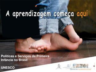 Políticas e Serviços para a Primeira Infância no Brasil