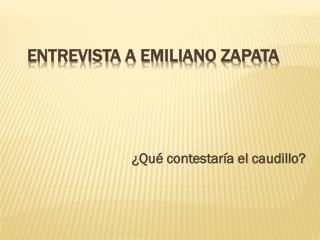 Entrevista a Emiliano Zapata
