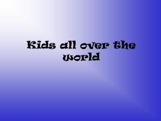 Kids all over the world
