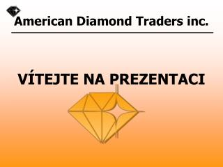 American Diamond Traders inc .