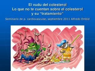 """El vudu del colesterol Lo que no te cuentan sobre el colesterol y su """"tratamiento"""""""
