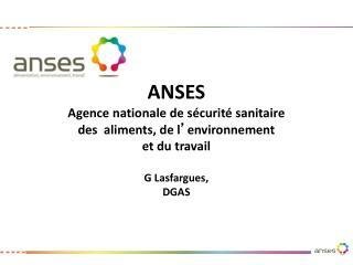 ANSES Agence nationale de sécurité sanitaire  des  aliments, de l ' environnement  et du travail