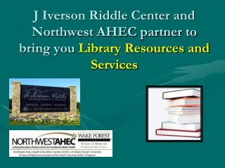 J Iverson Riddle Center and Northwest AHEC partner to bring you  Library Resources and Services