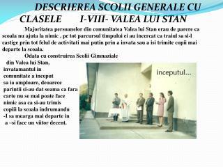 DESCRIEREA SCOLII GENERALE CU CLASELE        I-VIII- VALEA LUI STAN