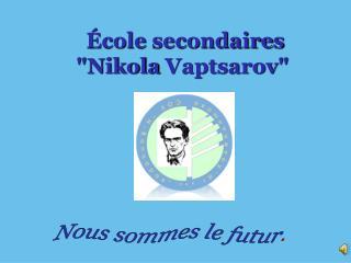 "École secondaires ""Nikola  Vaptsarov """