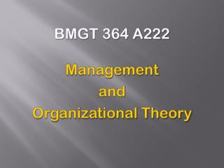 BMGT 364 A222 Management and Organizational Theory