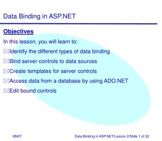 Objectives In this lesson, you will learn to: Identify the different types of data binding