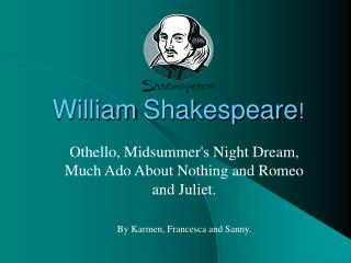 William Shakespeare !