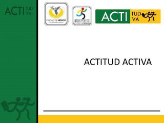 ACTITUD ACTIVA
