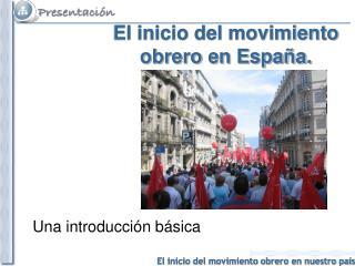 El inicio del movimiento obrero en España.