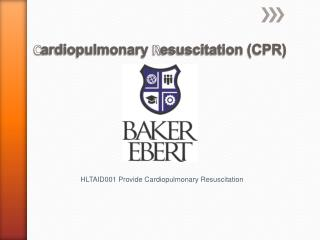C ardiopulmonary  R esuscitation (CPR)