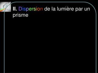II.  D is p er s i o n  de la lumi�re par un prisme
