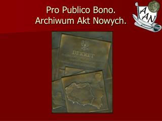 Pro Publico Bono. Archiwum Akt Nowych.