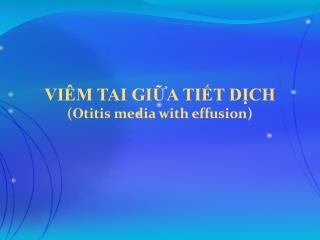 VI M TAI GIA TIT DCH Otitis media with effusion