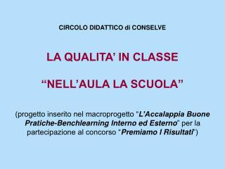 """CIRCOLO DIDATTICO di CONSELVE LA QUALITA' IN CLASSE """"NELL'AULA LA SCUOLA"""""""