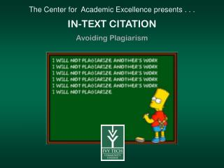 The Center for  Academic Excellence presents . .  . IN-TEXT CITATION Avoiding Plagiarism