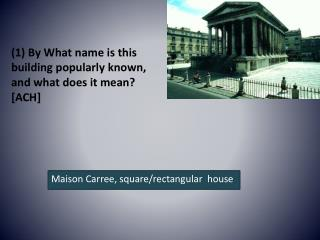 (1)  By What name is this building popularly known, and what does it mean?  [ACH]