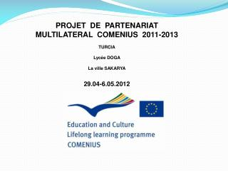 PROJET  DE  PARTENARIAT  MULTILATERAL  COMENIUS  2011-2013 TURCIA L ycée  DOGA La ville  SAKARYA