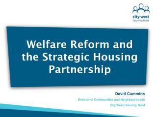 Welfare Reform and the Strategic Housing Partnership