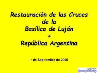 Restauración de las Cruces de la Basílica de Luján  + República Argentina