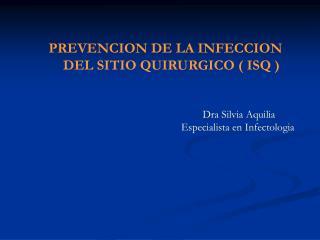 PREVENCION DE LA INFECCION           DEL SITIO QUIRURGICO ( ISQ )