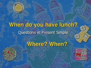 When do you have lunch ?
