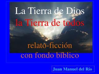 La Tierra de Dios la Tierra de todos relato-ficción con fondo bíblico