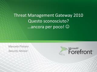 Threat Management Gateway 2010 Questo sconosciuto  ancora per poco