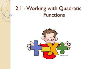 2.1 - Working with Quadratic  			Functions