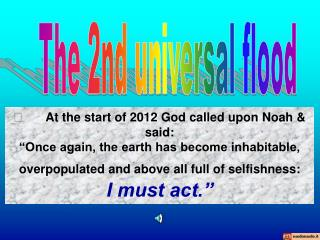 	At the start of 2012 God called upon Noah & said: