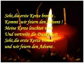 Seht,die erste Kerze brennt . Kommt ,wir feiern den Advent ! Meine Kerze leuchtet weit